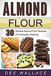 Almond Flour: 30 kickass almond flour recipes for everyday cooking (English Edition)