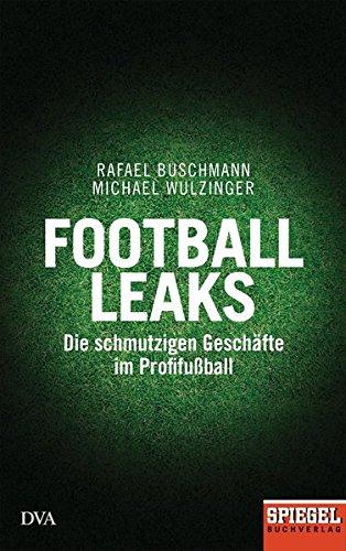 Football Leaks: Die schmutzigen Geschäfte im Profifußball - Ein SPIEGEL-Buch