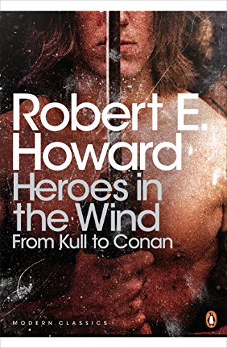 Heroes in the Wind: From Kull to Conan: The Best of Robert E. Howard (Penguin Modern Classics) por Robert E. Howard