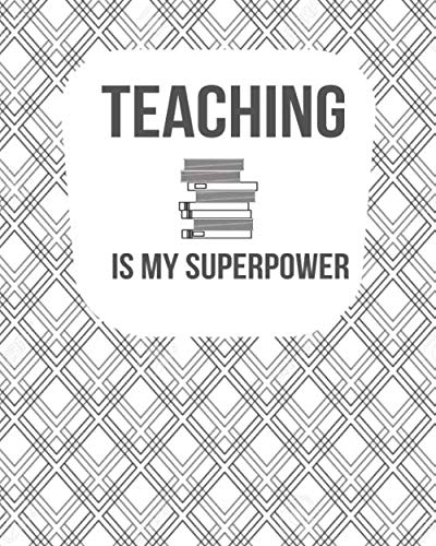 Teaching is My Super Power: Teachers Academic Planners Journal Calendar Record Logbook Organiser Daily Weekly and Monthly Classroom Lesson Notebook ... 120 Pages. (Teachers Planning Book, Band 43) (Memory Power Super)