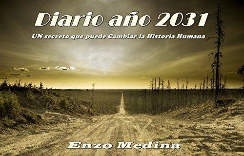 DIARIO AÑO 2031: Un secreto que puede cambiar la historia humana por ENZO MEDINA