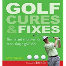 Golf Cures and Fixes: The Instant Improver for Every Single Golf Shot Second edition by Newell, Steve (2013) Paperback