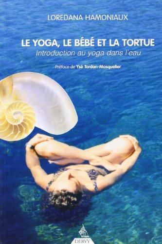 Le yoga, le bébé et la tortue : Introduction au yoga dans l'eau