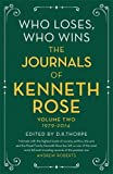 Who Loses, Who Wins: The Journals of Kenneth Rose: Volume 2  1979-2014