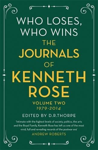 Who Loses, Who Wins: The Journals of Kenneth Rose: Volume Two 1979-2014