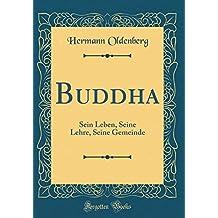 Buddha: Sein Leben, Seine Lehre, Seine Gemeinde (Classic Reprint)