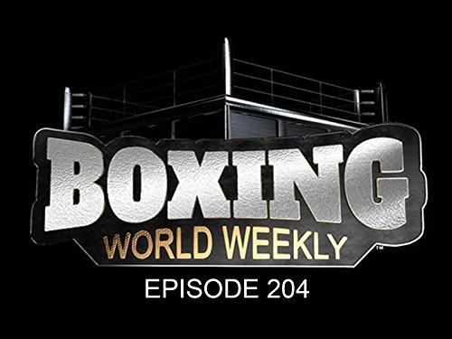 Boxing World Weekly - Episode 204