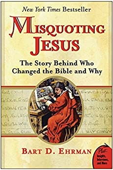 Misquoting Jesus: The Story Behind Who Changed the Bible and Why par [Ehrman, Bart D.]