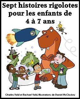 Sept histoires rigolotes pour les enfants de 4 à 7 par [Vald, Charles, Vald, Rachael]