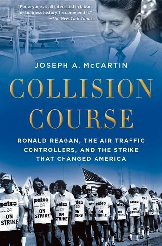 Collision Course: Ronald Reagan, the Air Traffic Controllers, and the Strike that Changed America por Joseph A. McCartin
