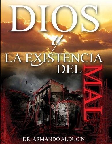 DIOS Y LA EXISTENCIA DEL MAL por Dr. Armando Alducin