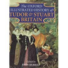 The Oxford Illustrated History of Tudor and Stuart Britain (Oxford Illustrated Histories)