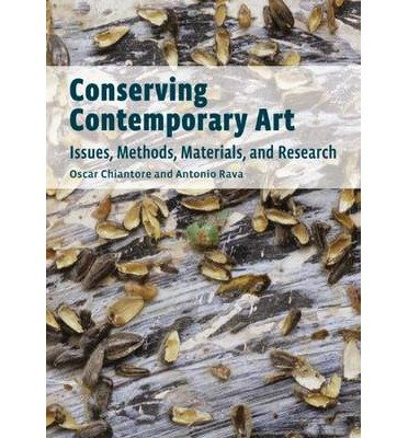 [(Conserving Contemporary Art: Issues, Methods, Materials, Research)] [ By (author) Oscar Chiantore, By (author) Antonio Rava ] [January, 2013]