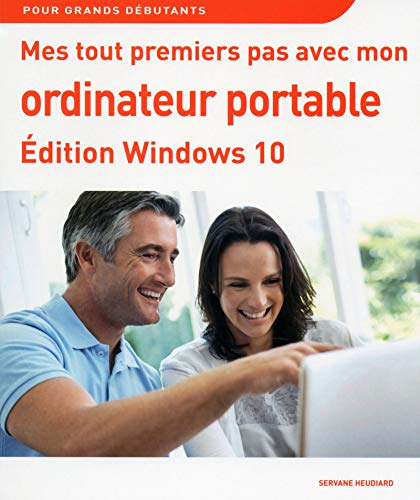 Mes tout premiers pas avec mon ordinateur portable : Edition Windows 10 (Tout En - Un Ordinateur)