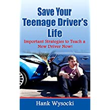 Save Your Teenage Driver's Life: Important Strategies to Teach a New Driver Now! (Learn to Drive Series Book 1) (English Edition)