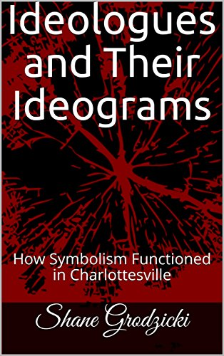 Ideologues and Their Ideograms: How Symbolism Functioned in Charlottesville (English Edition)