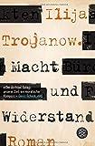Macht und Widerstand: Roman von Ilija Trojanow