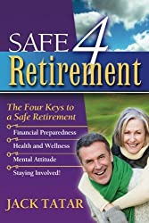 Safe 4 Retirement: The 4 Keys to a Safe Retirement by Jack Tatar (2011-09-19)