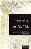 L'Energie des auras - Exploitez votre champ énergétique pour plus de bien-être