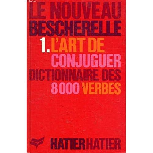 Le nouveau Bescherelle. 3 Volumes: 1. L'art de conjuguer, dictionnaire des 8000 verbes - 2. L'Orthographe pour tous - 3. La Grammaire pour tous