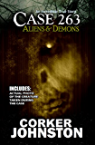 CASE 263: Aliens & Demons: An Incredible True Story (English Edition)