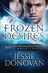 Frozen Desires (Asylums for Magical Threats) (Volume 2) by Jessie Donovan (2014-04-05)