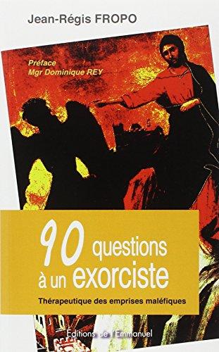 90 questions à un exorciste : Thérapeutique des emprises maléfiques