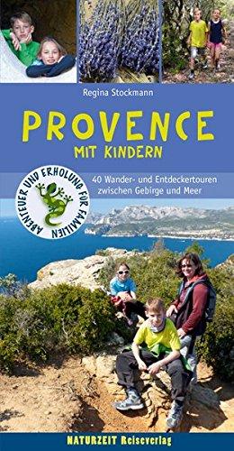 Provence mit Kindern: 40 Wander- und Entdeckertouren zwischen Gebirge und Meer (Abenteuer und Erholung für Familien)