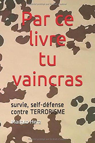 survie : par ce livre tu vaincras: survie self-défense contre TERRORISME par Marcko Herz