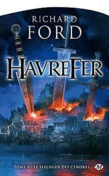 Le Seigneur des cendres: Havrefer, T3 par [Ford, Richard]