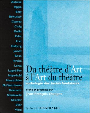 Du théâtre d'art à l'art du théâtre : Anthologie des textes fondateurs par Collectif