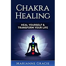 Chakra Healing: Heal Yourself & Transform Your Life (Chakras) (English Edition)