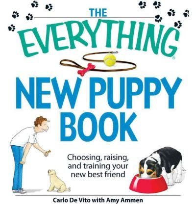 [ { The Everything New Puppy Book: Choosing, Raising, and Training Your New Best Friend } ] BY ( Author ) May-2009 [ Paperback ]