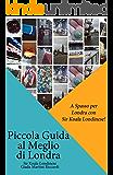 Piccola Guida al Meglio di Londra: A Spasso per Londra con Sir Koala Londinese (Italian Edition)