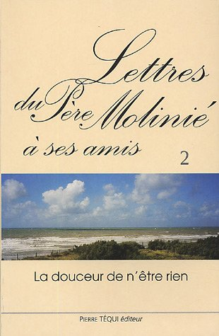 Lettres du Père Molinié à ses amis Tome 2 : La douceur n'est rien par Marie-Dominique Molinié