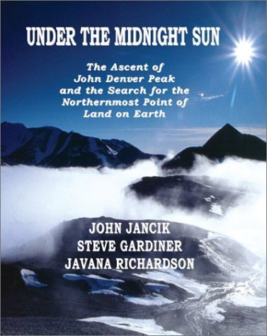 Under the Midnight Sun: The Ascent of John Denver Peak and the Search for the Northernmost Point of Land on Earth First , First edition by Jancik, John, Richardson, Javana, Gardiner, Steve (2002) Gebundene Ausgabe