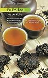 Pu-Erh-Tee - Tee der Kaiser: Cholesterin senken, Fett verbrennen, Herz- und Kreislaufbeschwerden mindern, mit Diabetes umgehen: Anwendungsfälle des Pu Erh Tees in seiner Heimat China