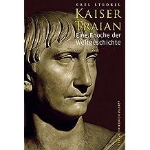 Kaiser Traian: Eine Epoche der Weltgeschichte (Biografien)