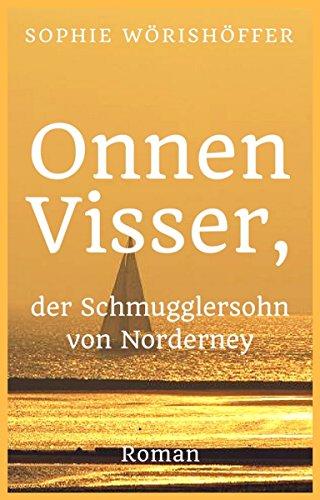 Onnen Visser, der Schmugglersohn von Norderney: Historischer Roman