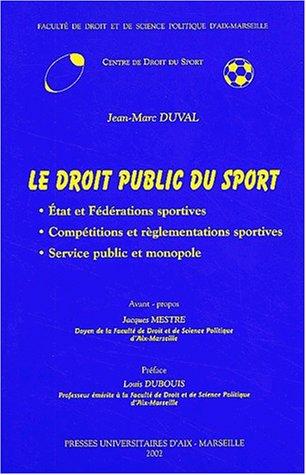 Le droit public du sport. Etat et fédérations sportives, compétitions et réglementations sportives, Service public et monopole par Jean-Marc Duval
