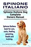 Spinone Italiano Dog. Spinone Italiano dog book for costs, care, feeding, grooming, training and health. Spinone Italiano dog Owners Manual. (English Edition)