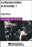 La Maison cinéma et le monde. 1 de Serge Daney: Les Fiches de Lecture d'Universalis