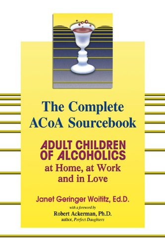 The Complete ACOA Sourcebook: Adult Children of Alcoholics at Home, at Work and in Love (English Edition)