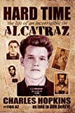 Hard Time: The Life of an Incorrigible on Alcatraz (English Edition)
