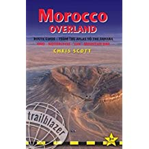 Morocco Overland Route Guide - Southern Morocco from the Atlas to the Sahara: 4X4 - Motorcycle - Van - Mountain Bike