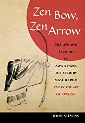 Zen Bow, Zen Arrow: The Life and Teachings of Awa Kenzo, the Archery Master from <i> Zen in the Art of Archery</i>