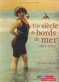 Un siècle de bords de mer (1850-1950) par Albéric de Palmaert
