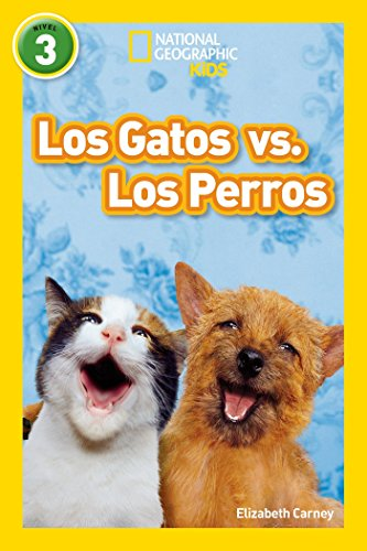 National Geographic Readers: Los Gatos vs. Los Perros (Cats vs. Dogs) (National Geographic par Ninos, Nivel 3 / National Geographic Kids, Level 3) por Elizabeth Carney