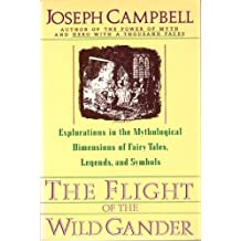 The Flight of the Wild Gander: Explorations in the Mythological Dimensions of Fairy Tales, Legends, and Symbols by Joseph Campbell (1990-09-01)