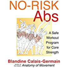 No-Risk Abs: A Safe Workout Program for Core Strength by Blandine Calais-Germain (2011-05-12)